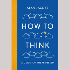 Alan Jacobs - How to Think: Up-turning Conventional Management Wisdom