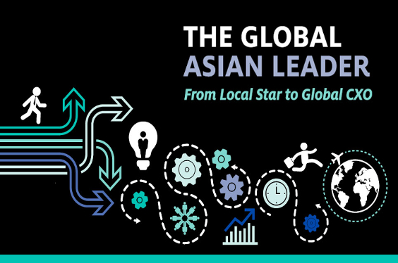 The Global Asian Leader: Opportunities, Gaps And Action Steps In Transitioning From Local Star To Global CXO